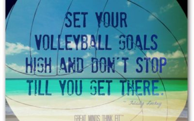 Set Your Volleyball Goals High And Don't Stop Till You Get There.